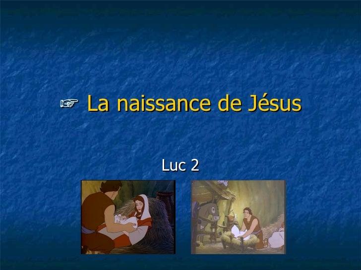 ☞  La naissance de Jésus Luc 2