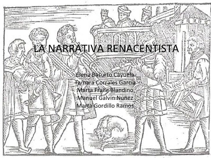 LA NARRATIVA RENACENTISTALA NARRATIVA RENACENTISTA        Elena Basurto Cayuela        Tamara Corrales García         Mart...