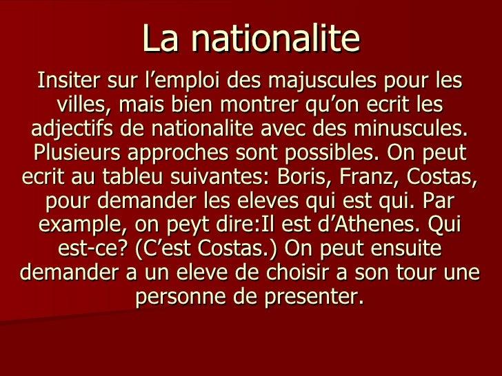 La nationalite Insiter sur l'emploi des majuscules pour les villes, mais bien montrer qu'on ecrit les adjectifs de nationa...
