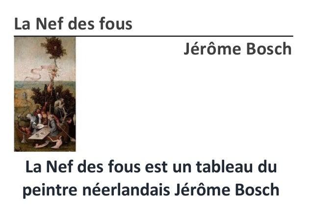 La Nef des fous est un tableau du peintre néerlandais Jérôme Bosch La Nef des fous Jérôme Bosch
