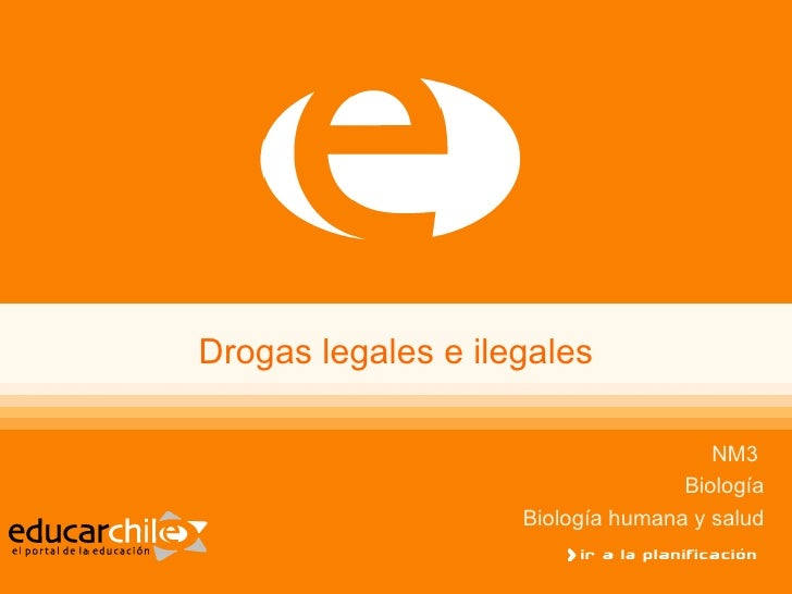 Drogas legales e ilegales NM3  Biología Biología humana y salud