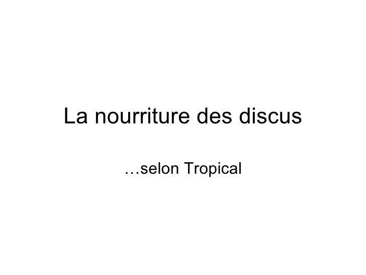 La nourriture des discus …selon Tropical