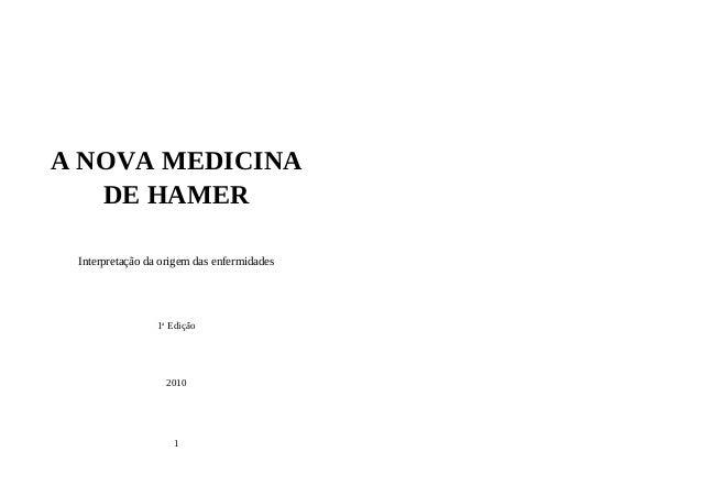 A NOVA MEDICINA DE HAMER Interpretação da origem das enfermidades 1a Edição 2010 1