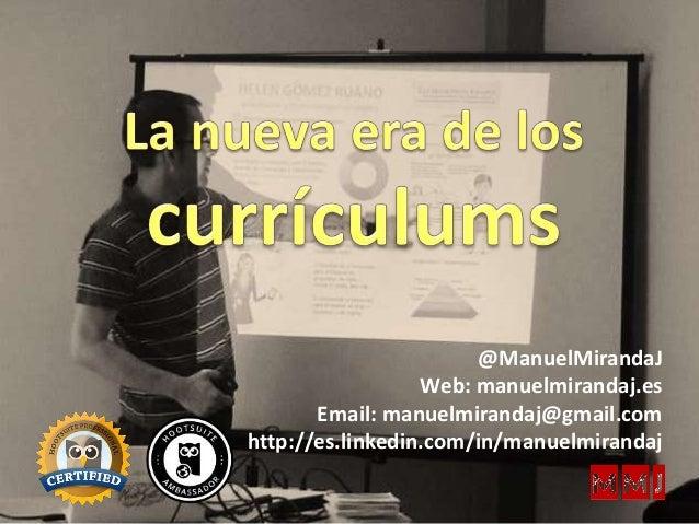 @ManuelMirandaJ Web: manuelmirandaj.es Email: manuelmirandaj@gmail.com http://es.linkedin.com/in/manuelmirandaj