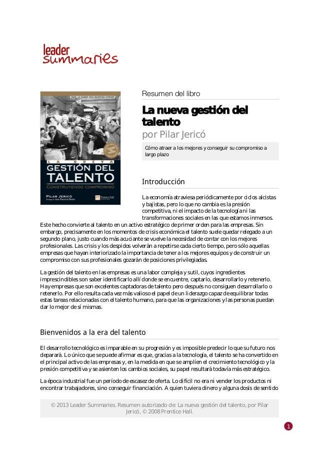 © 2013 Leader Summaries. Resumen autorizado de: La nueva gestión del talento, por Pilar Jericó, © 2008 Prentice Hall. 1 Re...