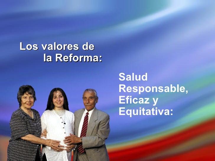 Salud  Responsable, Eficaz y  Equitativa: Los valores de  la Reforma: