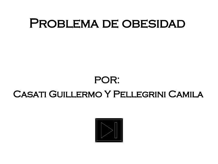 POR:  Casati Guillermo Y Pellegrini Camila Problema de obesidad