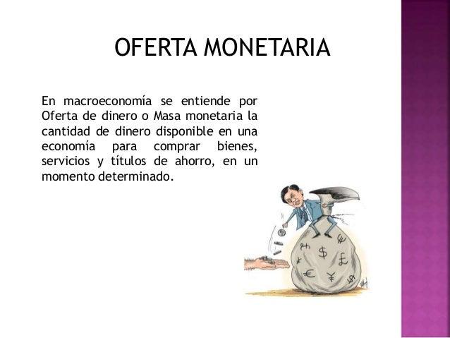 La oferta monetaria es determinada de manera conjunta por el sistema bancario privado y el banco central del país. El banc...
