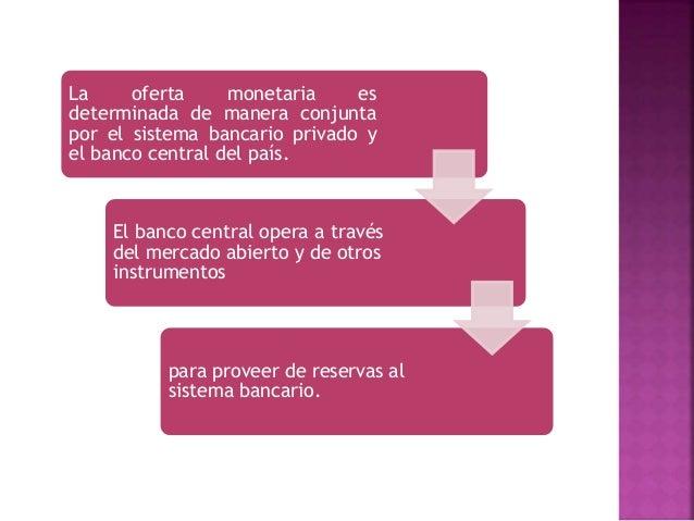 El dinero u oferta de dinero incluye el efectivo que comprende los billetes y las monedas en circulación al estar en manos...