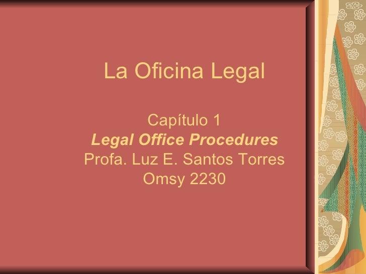 La Oficina Legal Capítulo 1 Legal Office Procedures Profa. Luz E. Santos Torres Omsy 2230