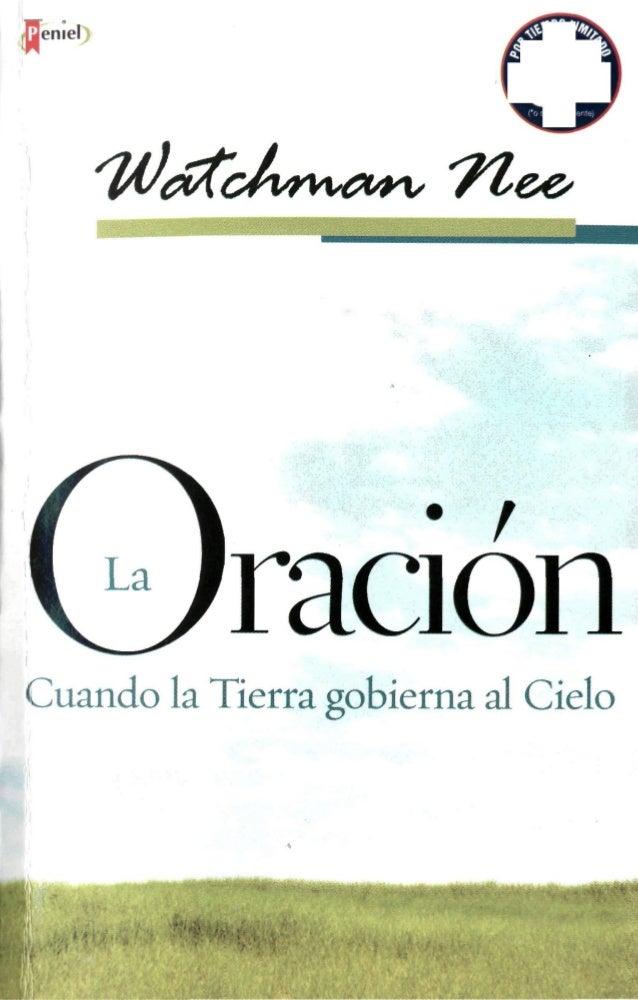La Oración: cuando la tierra gobierna al cielo Watchman Nee Publicado por: Editorial Peniel Boedo 25 Buenos Aires C12ü6AAA...