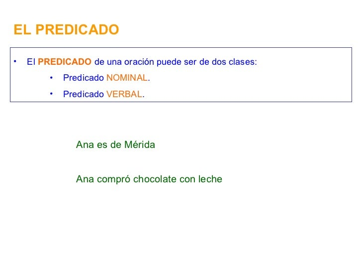 EL PREDICADO <ul><li>El  PREDICADO  de una oración puede ser de dos clases: </li></ul><ul><ul><ul><li>Predicado  NOMINAL ....