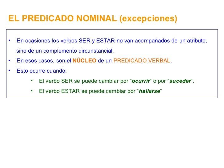 EL PREDICADO NOMINAL (excepciones) <ul><li>En ocasiones los verbos SER y ESTAR no van acompañados de un atributo, </li></u...