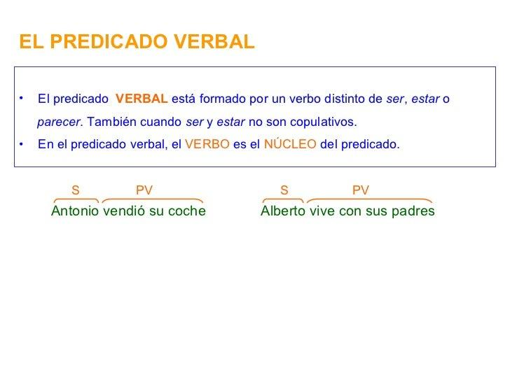 EL PREDICADO VERBAL <ul><li>El predicado  VERBAL  está formado por un verbo distinto de  ser ,  estar  o </li></ul><ul><li...