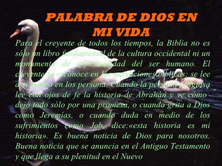 PALABRA DE DIOS EN MI VIDA Para el creyente de todos los tiempos, la Biblia no es sólo un libro fundamental de la cultura ...