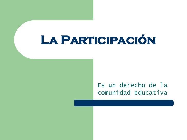 La Participación Es un derecho de la comunidad educativa