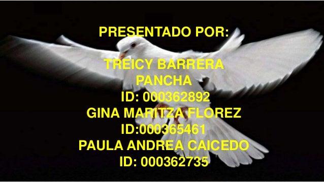 PRESENTADO POR: TREICY BARRERA PANCHA ID: 000362892 GINA MARITZA FLOREZ ID:000365461 PAULA ANDREA CAICEDO ID: 000362735