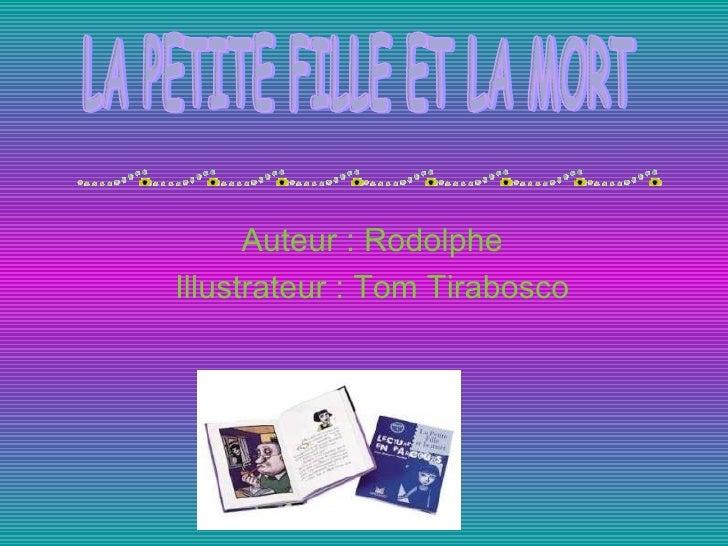 Auteur : Rodolphe Illustrateur : Tom Tirabosco LA PETITE FILLE ET LA MORT