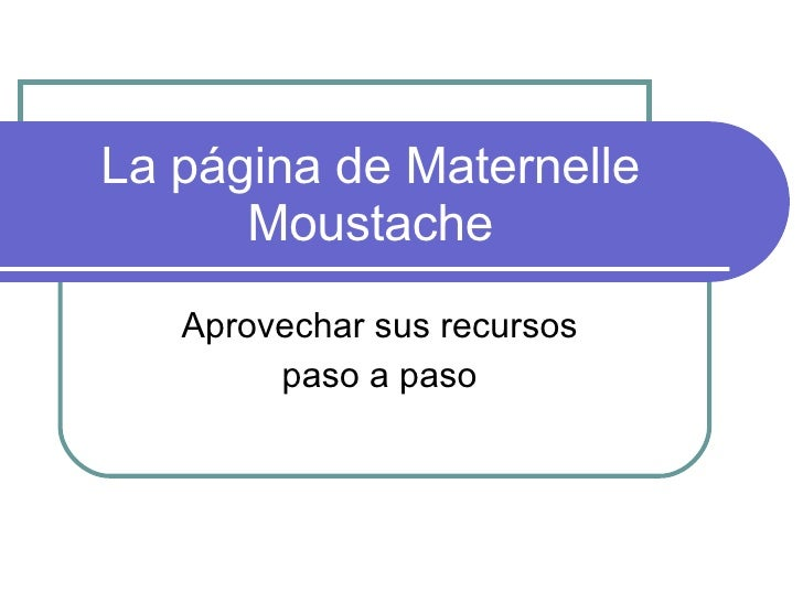 La página de Maternelle Moustache Aprovechar sus recursos  paso a paso