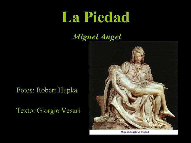 La Piedad   Miguel Angel Fotos:  Robert Hupka   Texto: Giorgio Vesari