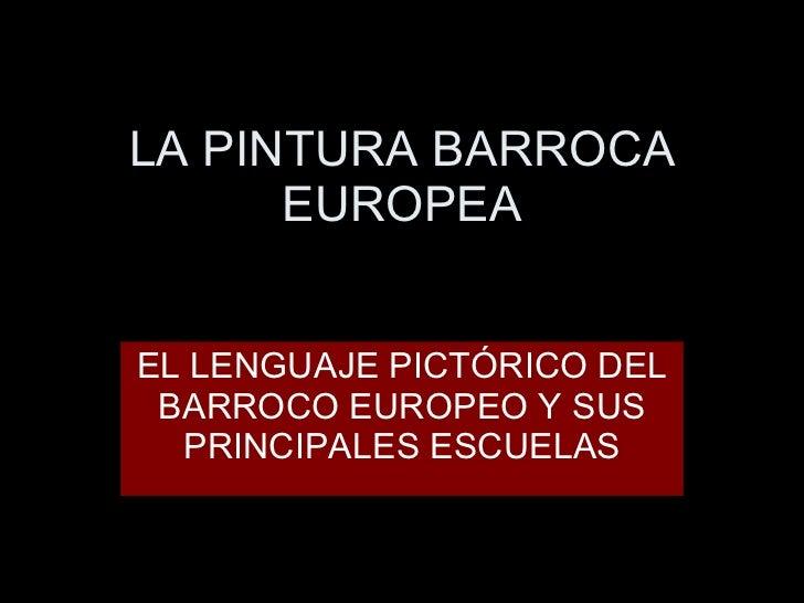 LA PINTURA BARROCA EUROPEA EL LENGUAJE PICTÓRICO DEL BARROCO EUROPEO Y SUS PRINCIPALES ESCUELAS