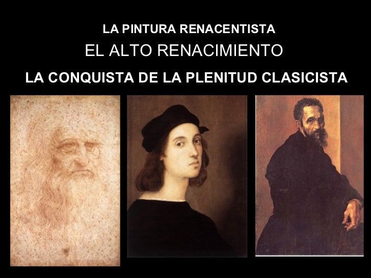 LA PINTURA RENACENTISTA EL ALTO RENACIMIENTO LA CONQUISTA DE LA PLENITUD CLASICISTA