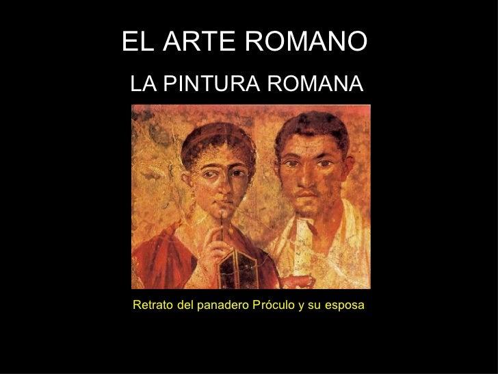 EL ARTE ROMANO LA PINTURA ROMANA Retrato del panadero Próculo y su esposa