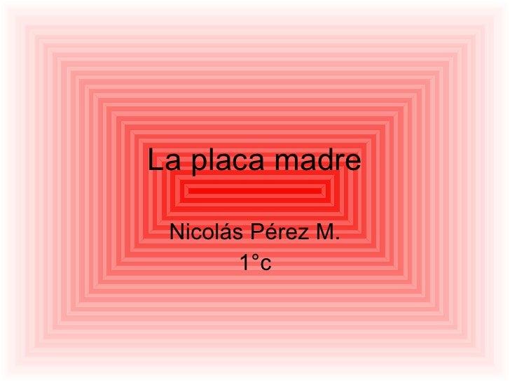 La placa madre Nicolás Pérez M. 1°c