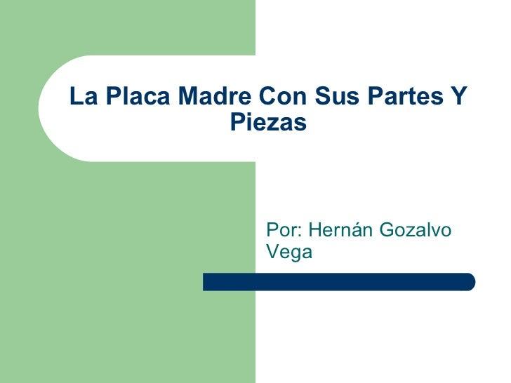 La Placa Madre Con Sus Partes Y Piezas Por: Hernán Gozalvo Vega