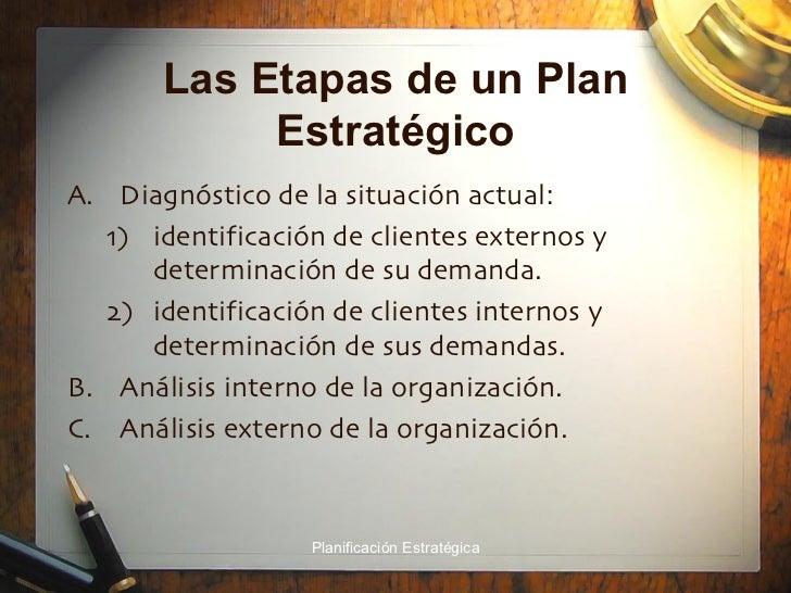 Las Etapas de un Plan Estratégico <ul><li>Diagnóstico de la situación actual:  </li></ul><ul><ul><li>identificación de cli...