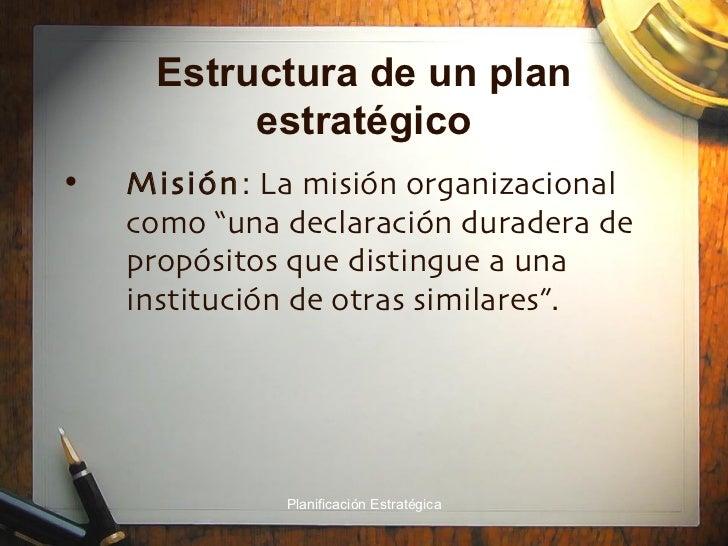 """Estructura de un plan estratégico <ul><li>Misión : La misión organizacional como """"una declaración duradera de propósitos q..."""