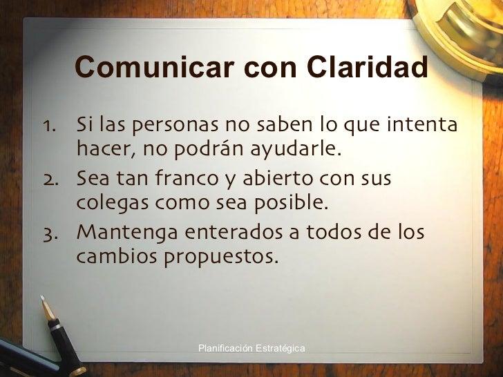 Comunicar con Claridad <ul><li>Si las personas no saben lo que intenta hacer, no podrán ayudarle. </li></ul><ul><li>Sea ta...