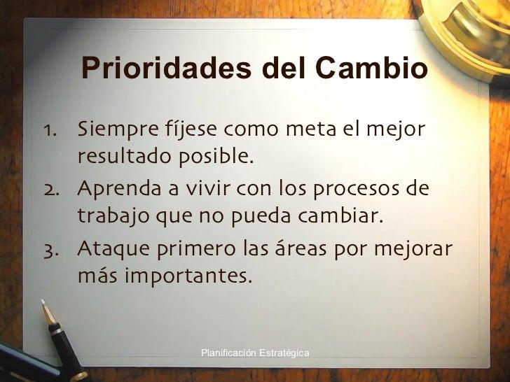 Prioridades del Cambio <ul><li>Siempre fíjese como meta el mejor resultado posible. </li></ul><ul><li>Aprenda a vivir con ...