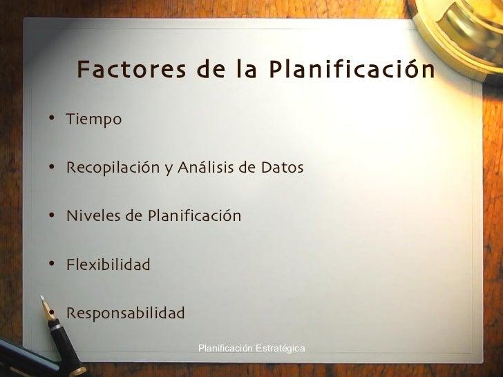 Factores   de la   Planificación <ul><li>Tiempo </li></ul><ul><li>Recopilación y Análisis de Datos </li></ul><ul><li>Nivel...