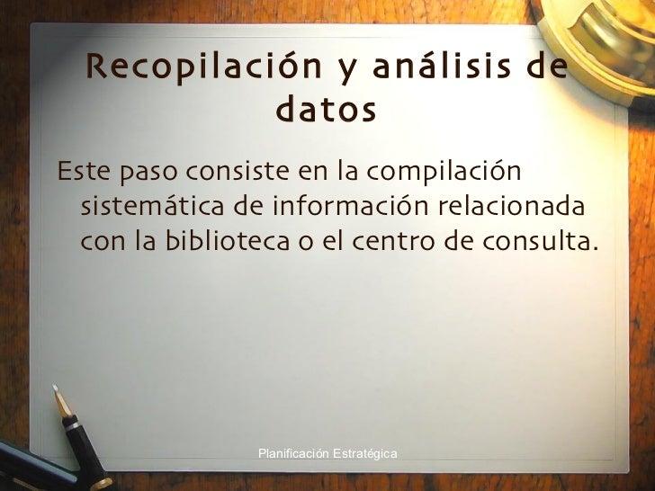 Recopilación y análisis de datos <ul><li>Este paso consiste en la compilación sistemática de información relacionada con l...