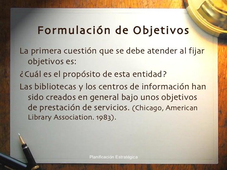 Formulación de Objetivos <ul><li>La primera cuestión que se debe atender al fijar objetivos es: </li></ul><ul><li>¿Cuál es...