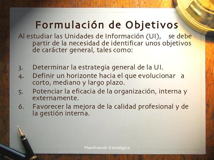 Formulación   de Objetivos <ul><li>Al estudiar las Unidades de Información (UI),  se debe partir de la necesidad de identi...