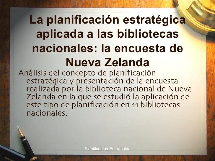 La planificación estratégica aplicada a las bibliotecas nacionales: la encuesta de Nueva Zelanda <ul><li>Análisis del conc...