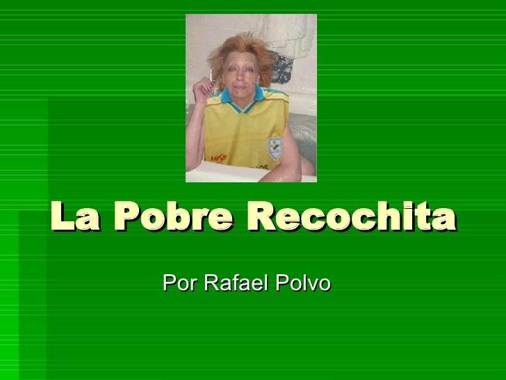 La Pobre Recochita Por Rafael Polvo