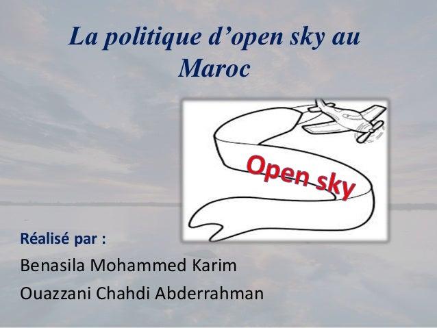 La politique d'open sky au Maroc Réalisé par : Benasila Mohammed Karim Ouazzani Chahdi Abderrahman
