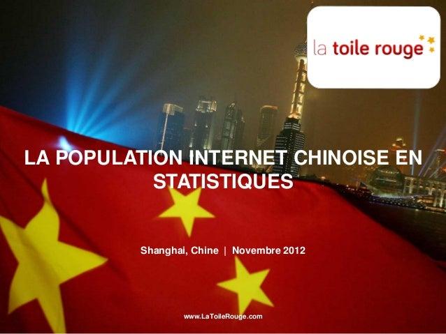 LA POPULATION INTERNET CHINOISE EN           STATISTIQUES         Shanghai, Chine | Novembre 2012                 www.LaTo...