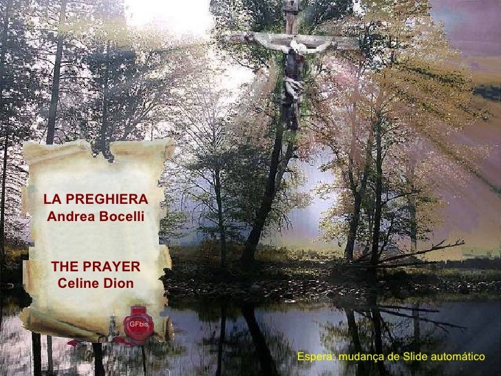 GFbis LA PREGHIERA Andrea Bocelli THE PRAYER Celine Dion Espera: mudança de Slide automático