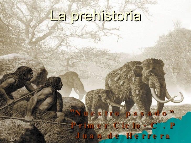 """La prehistoria """" Nuestro pasado"""" Primer Ciclo- C . P Juan de Herrera Curso 2008/09"""