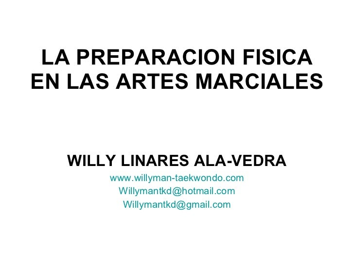 LA PREPARACION FISICA EN LAS ARTES MARCIALES WILLY LINARES ALA-VEDRA www.willyman-taekwondo.com [email_address] [email_add...