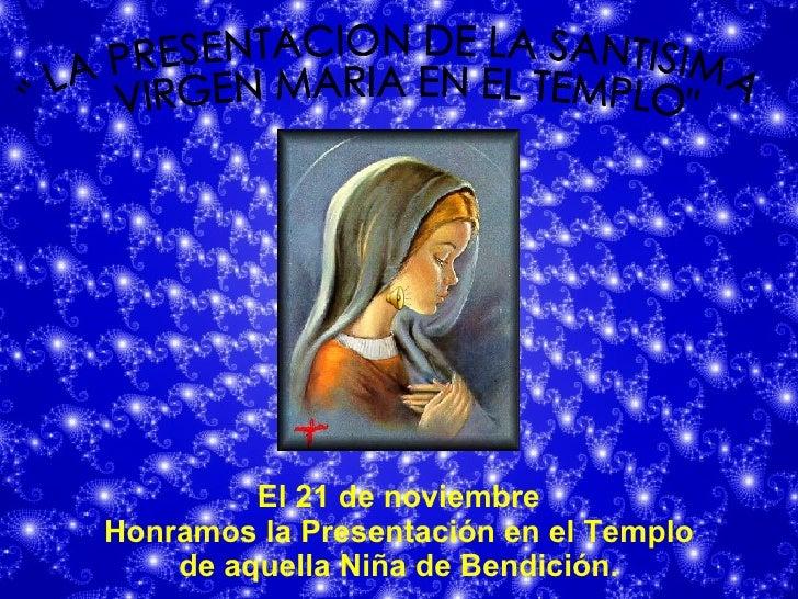 """El 21 de noviembre Honramos la Presentación en el Templo de aquella Niña de Bendición. """"LA PRESENTACION DE LA SANTISI..."""