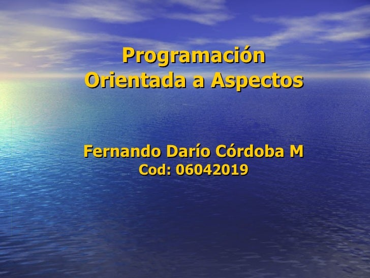 Programación Orientada a Aspectos Fernando Darío Córdoba M Cod: 06042019
