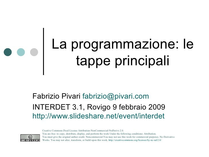 La programmazione: le tappe principali Fabrizio Pivari  [email_address] INTERDET 3.1, Rovigo 9 febbraio 2009 http://www.sl...