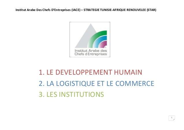 Institut Arabe Des Chefs D'Entreprises (IACE) – STRATEGIE TUNISIE-AFRIQUE RENOUVELEE (STAR) 1 1. LE DEVELOPPEMENT HUMAIN 2...