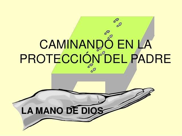 CAMINANDO EN LA PROTECCIÓN DEL PADRE LA MANO DE DIOS