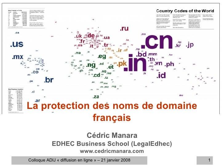 La protection des noms de domaine français Cédric Manara EDHEC Business School (LegalEdhec) www.cedricmanara.com